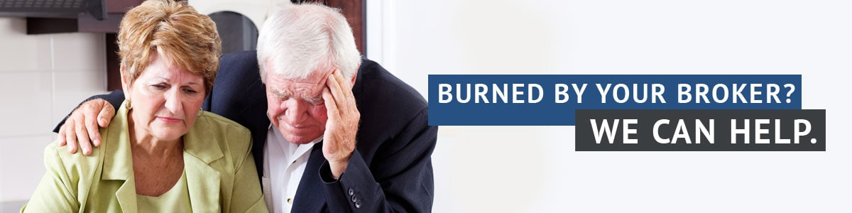 Burned by your broker? We can help.